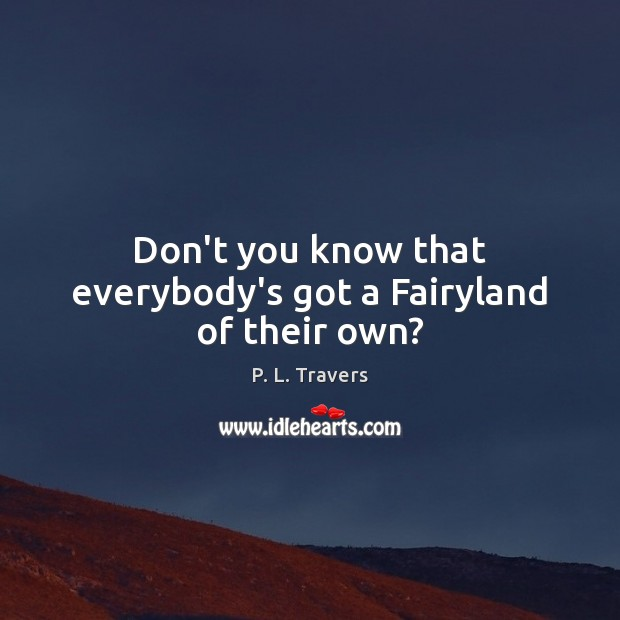 Don't you know that everybody's got a Fairyland of their own? Image