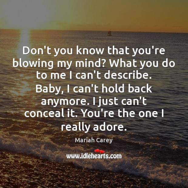 Don't you know that you're blowing my mind? What you do to Mariah Carey Picture Quote