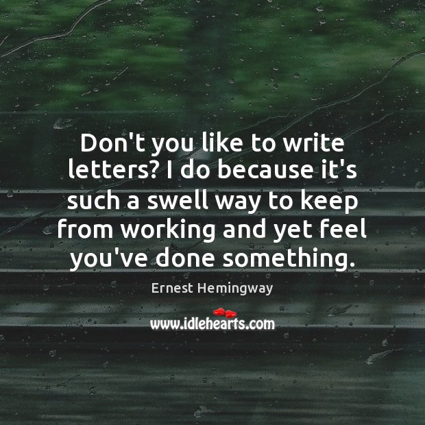 Don't you like to write letters? I do because it's such a Ernest Hemingway Picture Quote