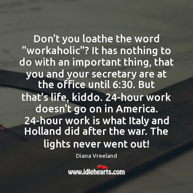 "Don't you loathe the word ""workaholic""? It has nothing to do with Diana Vreeland Picture Quote"