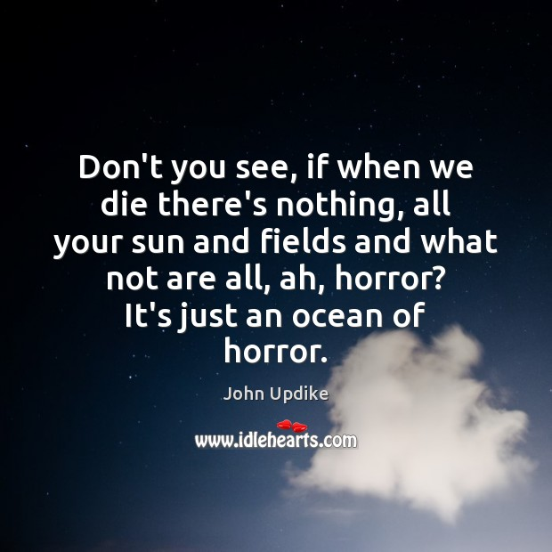 Don't you see, if when we die there's nothing, all your sun Image