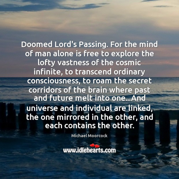 Doomed Lord's Passing. For the mind of man alone is free to Michael Moorcock Picture Quote