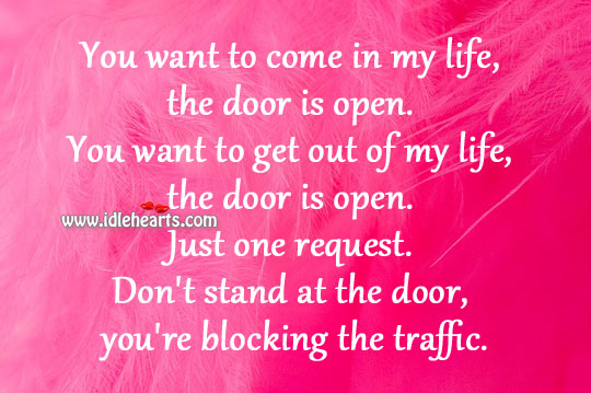 You Want To Come In My Life, The Door Is Open.