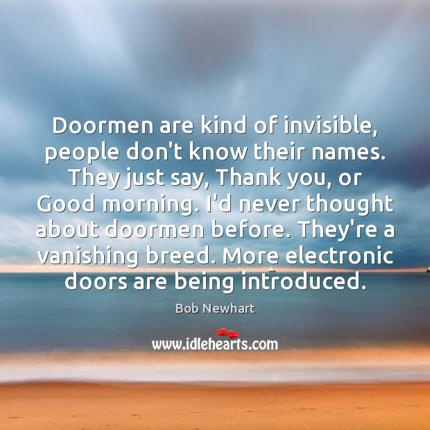 Doormen are kind of invisible, people don't know their names. They just Bob Newhart Picture Quote