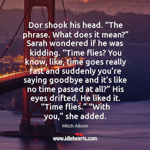 """Dor shook his head. """"The phrase. What does it mean?"""" Sarah wondered Mitch Albom Picture Quote"""