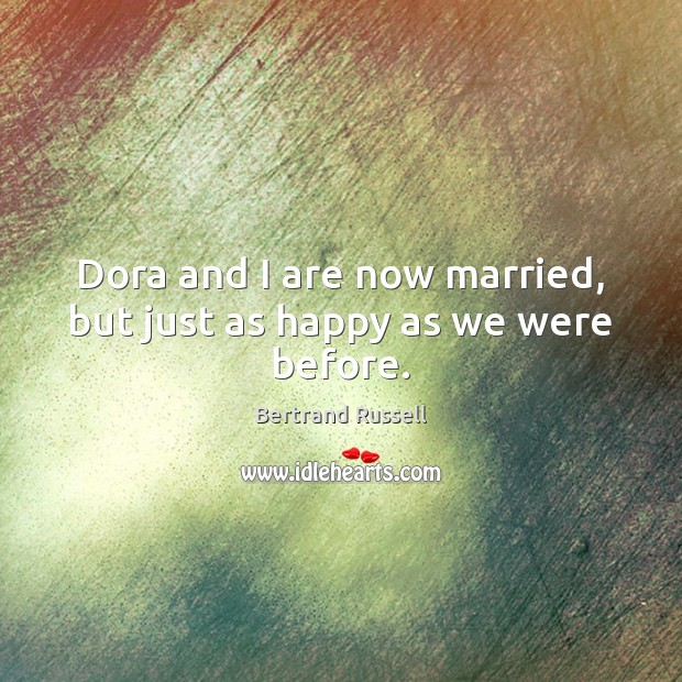 Dora and I are now married, but just as happy as we were before. Image