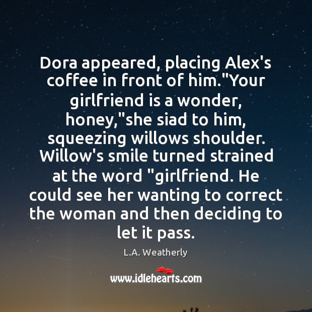 """Dora appeared, placing Alex's coffee in front of him.""""Your girlfriend is Image"""