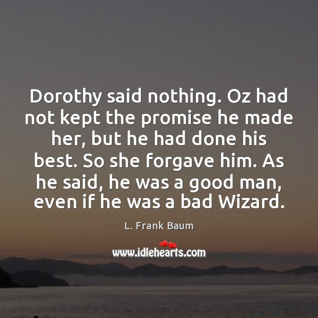 Image about Dorothy said nothing. Oz had not kept the promise he made her,