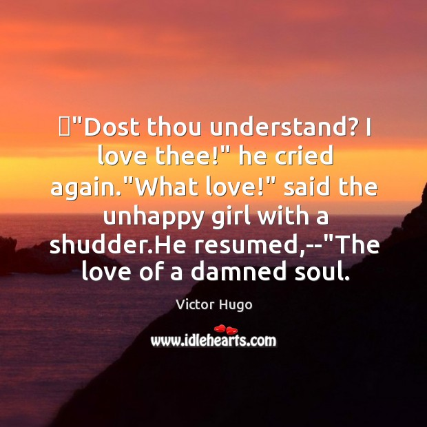 """""""Dost thou understand? I love thee!"""" he cried again.""""What love!"""" said Image"""