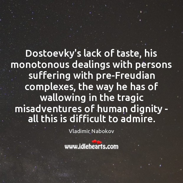 Dostoevky's lack of taste, his monotonous dealings with persons suffering with pre-Freudian Image