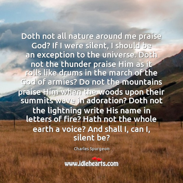 Image, Doth not all nature around me praise God? If I were silent,