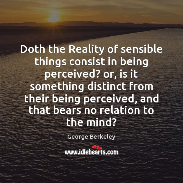Doth the Reality of sensible things consist in being perceived? or, is Image