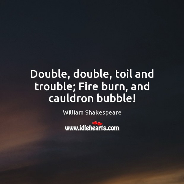 William Shakespeare Picture Quote: Double, Double, Toil