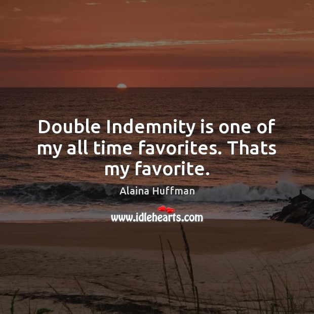 Image, Double Indemnity is one of my all time favorites. Thats my favorite.