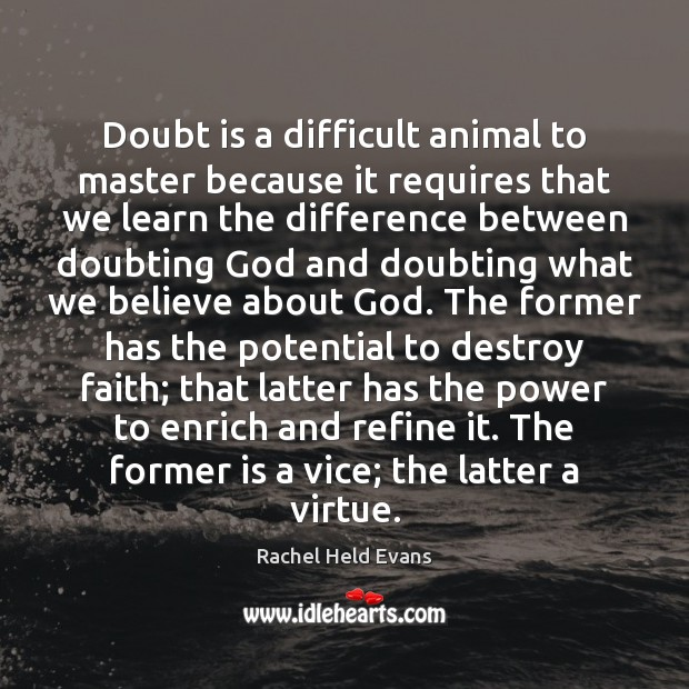 Doubt is a difficult animal to master because it requires that we Rachel Held Evans Picture Quote