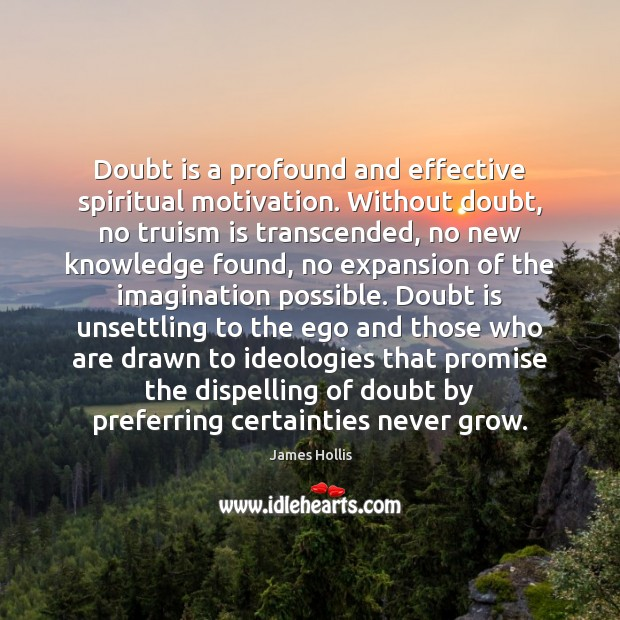 Image, Doubt is a profound and effective spiritual motivation. Without doubt, no truism