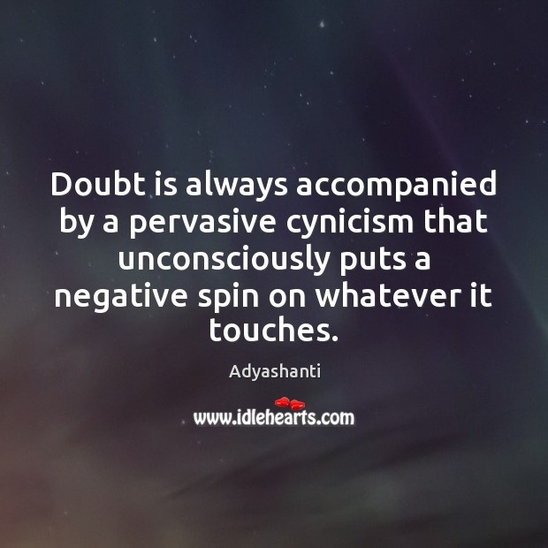 Image, Doubt is always accompanied by a pervasive cynicism that unconsciously puts a