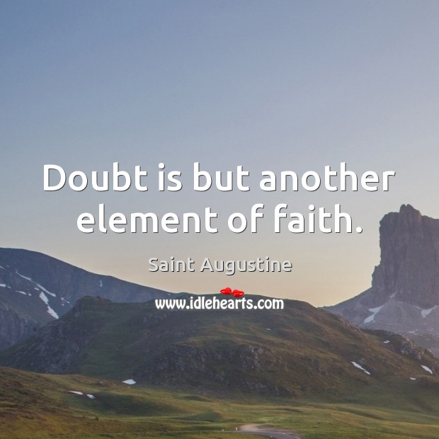 Doubt is but another element of faith. Saint Augustine Picture Quote