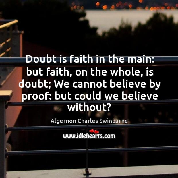 Doubt is faith in the main: but faith, on the whole, is Image