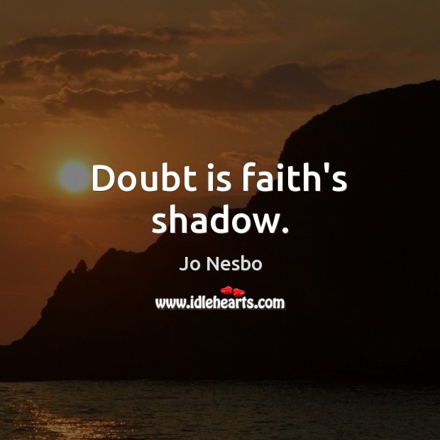 Doubt is faith's shadow. Jo Nesbo Picture Quote