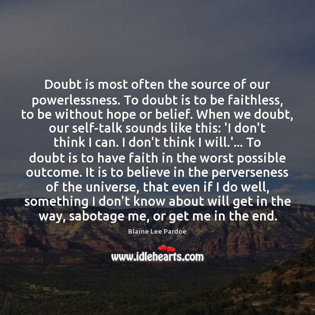 Image, Doubt is most often the source of our powerlessness. To doubt is