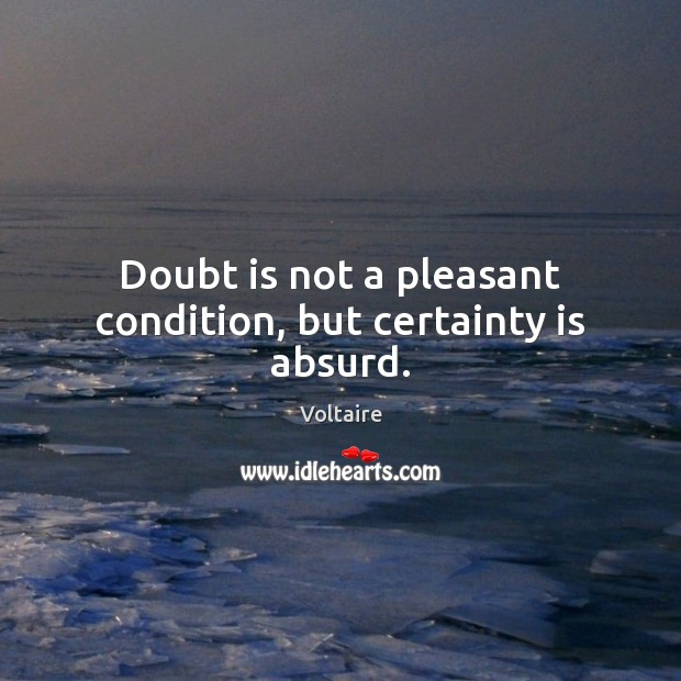 Image, Doubt is not a pleasant condition, but certainty is absurd.