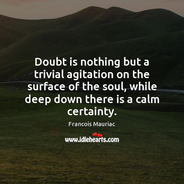 Doubt is nothing but a trivial agitation on the surface of the Image