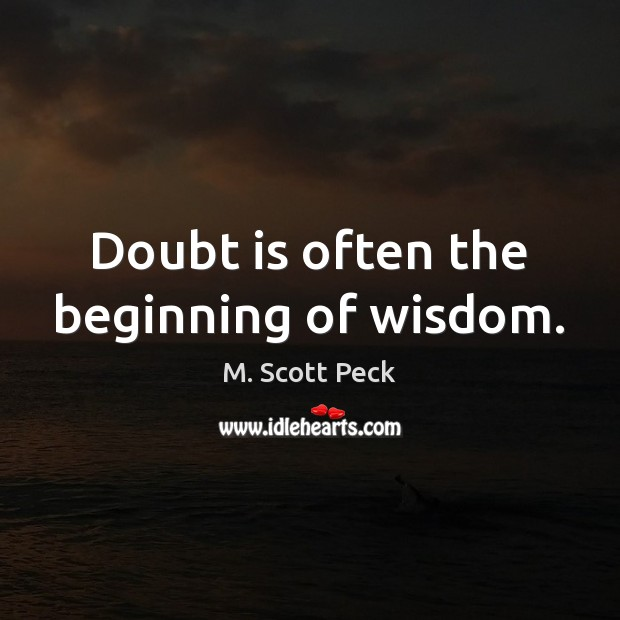 Doubt is often the beginning of wisdom. Image