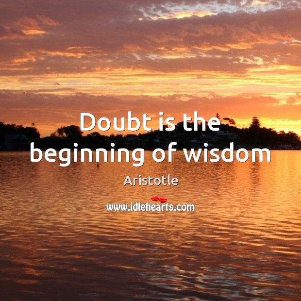 Image, Doubt is the beginning of wisdom