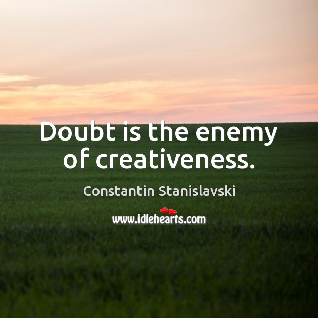 Doubt is the enemy of creativeness. Constantin Stanislavski Picture Quote