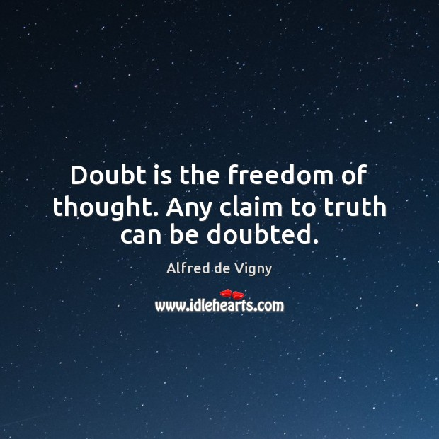 Doubt is the freedom of thought. Any claim to truth can be doubted. Alfred de Vigny Picture Quote