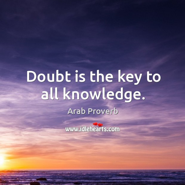Doubt is the key to all knowledge. Arab Proverbs Image