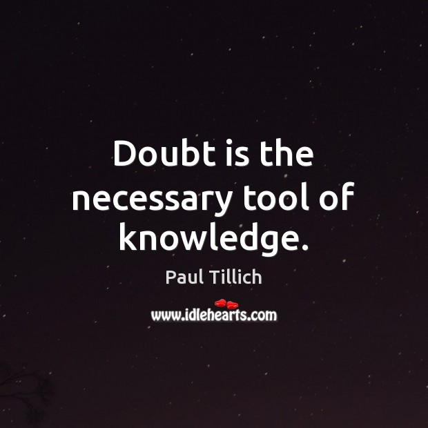 Doubt is the necessary tool of knowledge. Paul Tillich Picture Quote