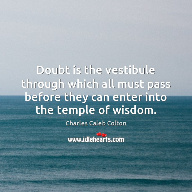 Doubt is the vestibule through which all must pass before they can Image