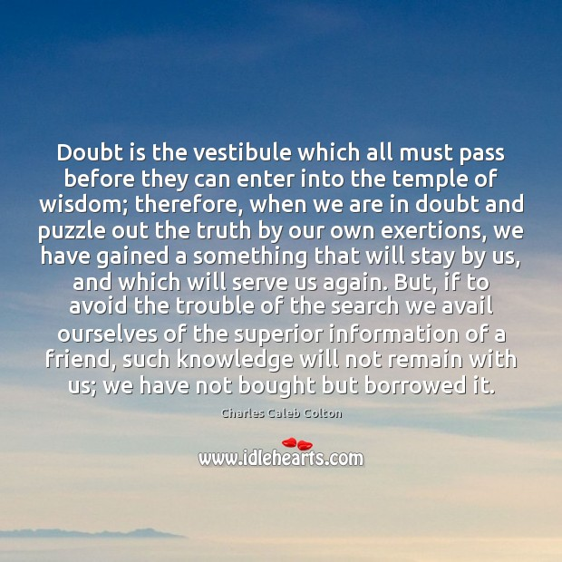 Doubt is the vestibule which all must pass before they can enter Image
