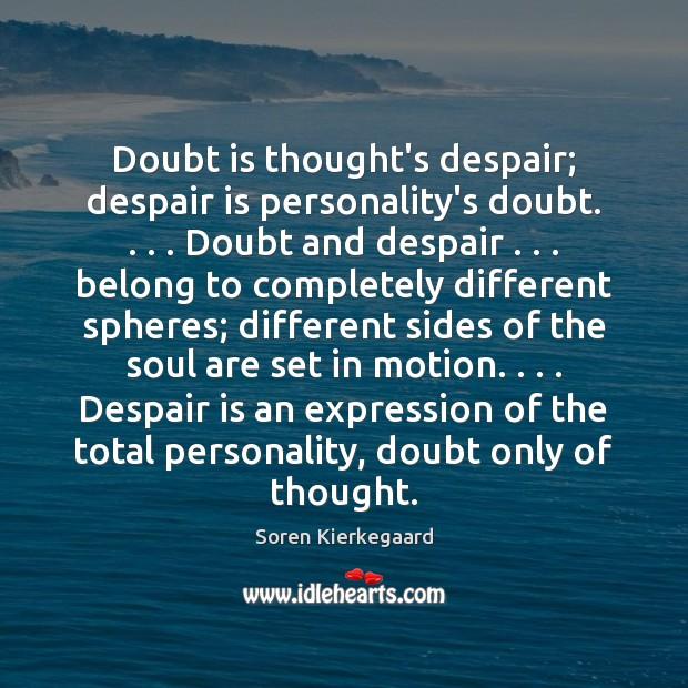 Doubt is thought's despair; despair is personality's doubt. . . . Doubt and despair . . . belong Soren Kierkegaard Picture Quote