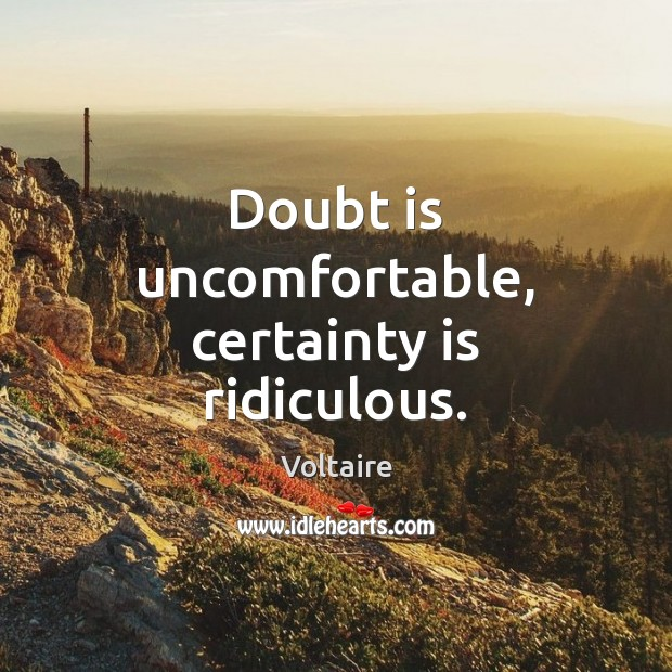 Doubt is uncomfortable, certainty is ridiculous. Image