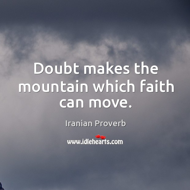 Doubt makes the mountain which faith can move. Iranian Proverbs Image