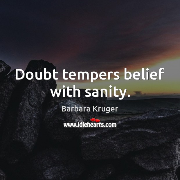 Image, Doubt tempers belief with sanity.
