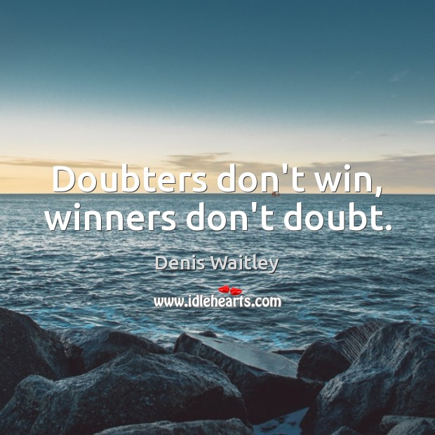 Doubters don't win, winners don't doubt. Denis Waitley Picture Quote