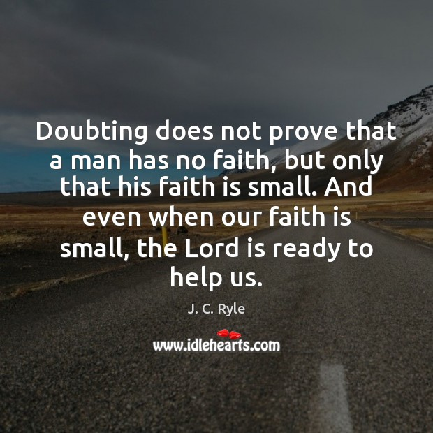 Doubting does not prove that a man has no faith, but only Image