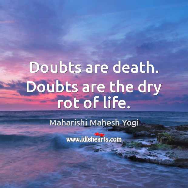 Doubts are death. Doubts are the dry rot of life. Image