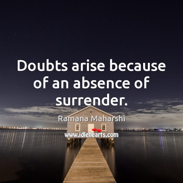 Doubts arise because of an absence of surrender. Image