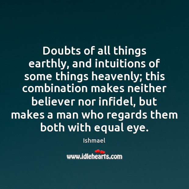Doubts of all things earthly, and intuitions of some things heavenly; this Image
