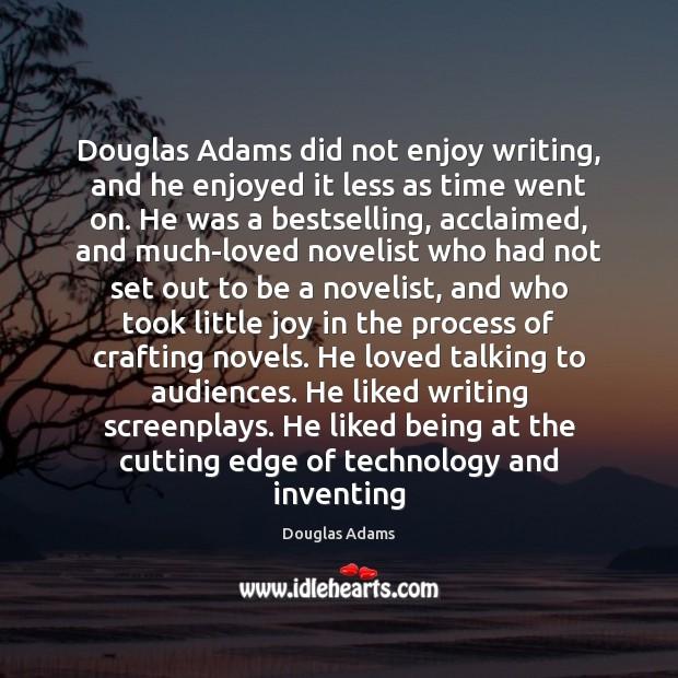 Douglas Adams did not enjoy writing, and he enjoyed it less as Image
