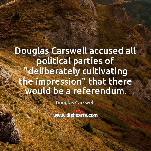 """Douglas Carswell accused all political parties of """"deliberately cultivating the impression"""" that Image"""