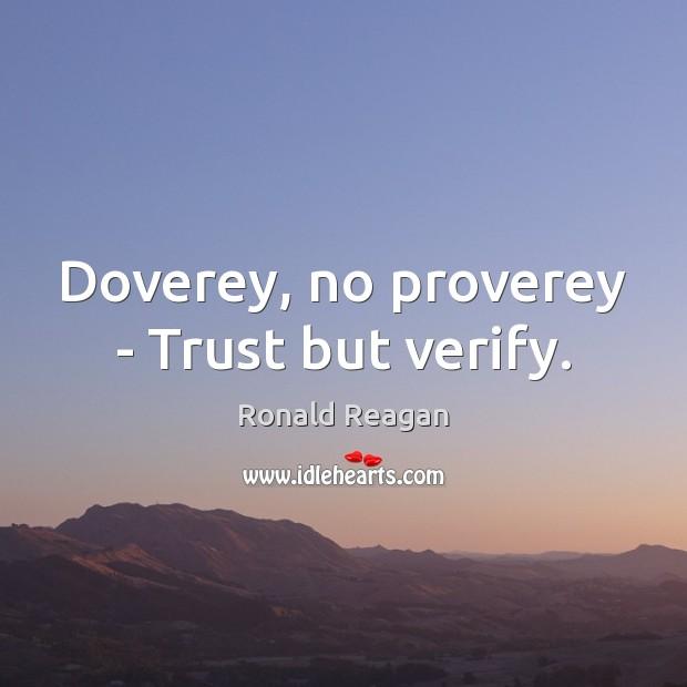 Image, Doverey, no proverey – Trust but verify.