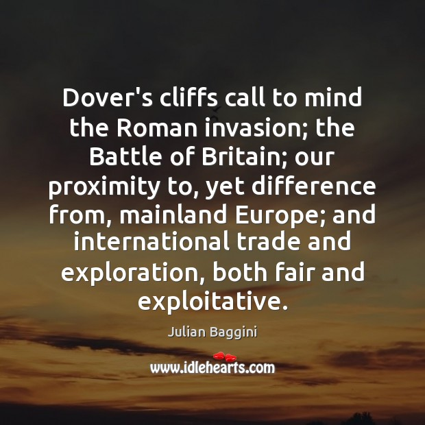 Image, Dover's cliffs call to mind the Roman invasion; the Battle of Britain;