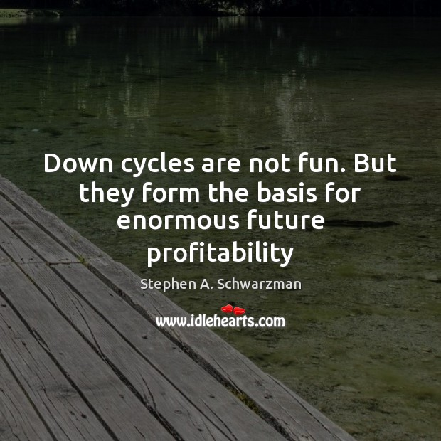 Down cycles are not fun. But they form the basis for enormous future profitability Image