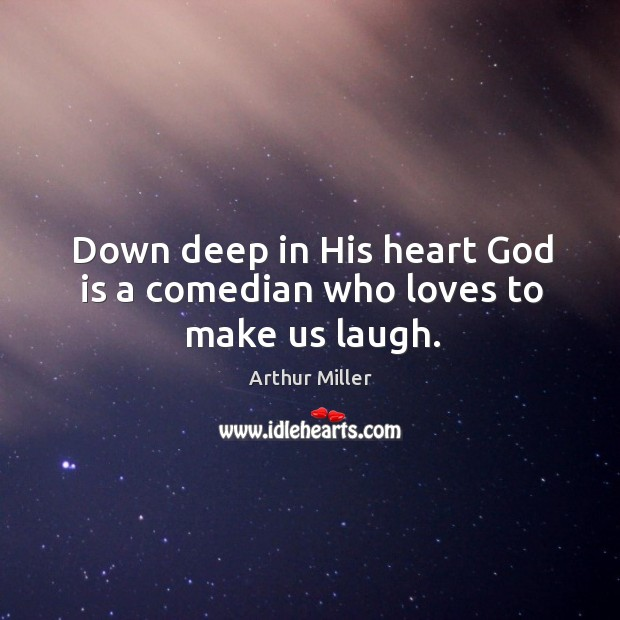 Image, Down deep in His heart God is a comedian who loves to make us laugh.